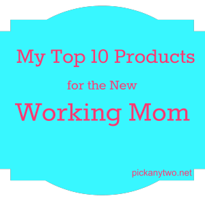 My Top 10 Products for the New Working Mom