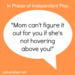In Praise of Independent Play