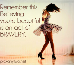 Believing_youre_beautiful_is_an_act_of_bravery