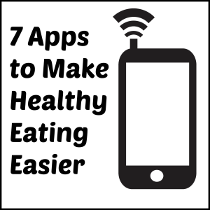 7 Smartphone Apps to Make Healthy Eating Easier