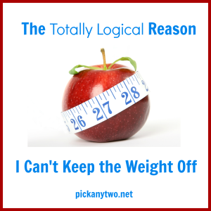 The [Totally Logical] Reason I Can't Keep the Weight Off