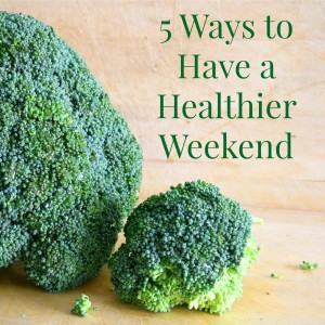 5 Ways to Have a Healthier Weekend