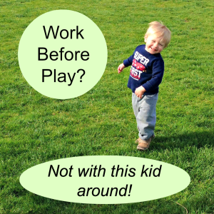Work Before Play…Doesn't Always Work With Kids