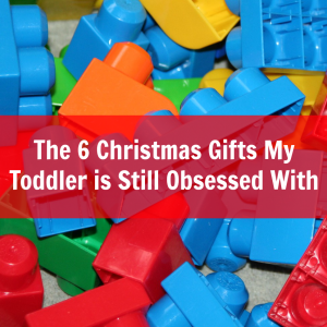 The 6 Christmas Gifts My Toddler is Still Obsessed With