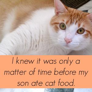 Feel Good Friday: Yep, My Son Ate Cat Food