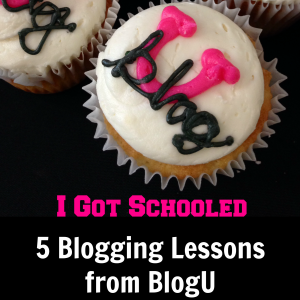 I Got Schooled: 5 Blogging Lessons from the BlogU Conference