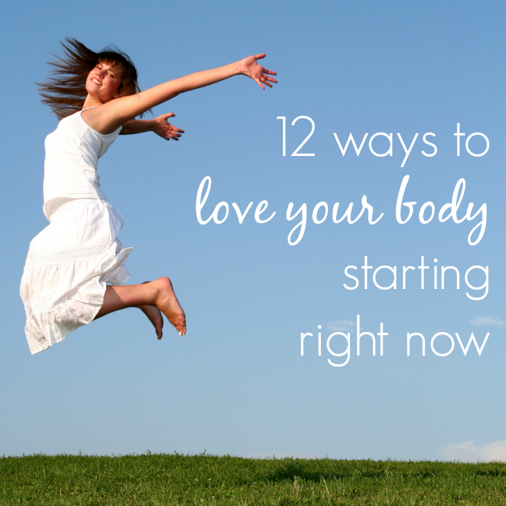 12 ways to love your body starting right now