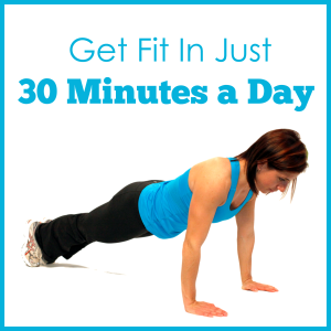 How to Get Fit in 30 Minutes a Day