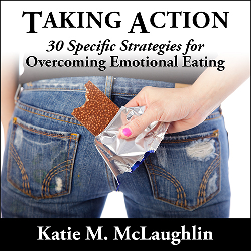 Taking Action: 30 Specific Strategies for Overcoming Emotional Eating