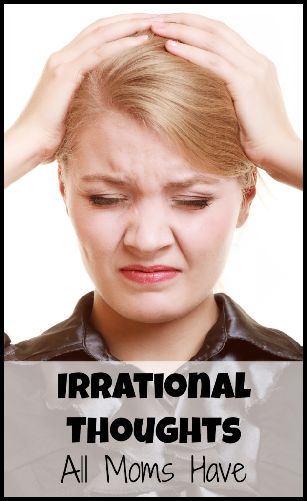 Irrational Thoughts All Moms Have - Pick Any Two Irrational Thinking